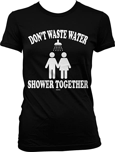a432732c49 Amazon.com: Don't Waste Water, Shower Together Juniors T-shirt, NOFO ...