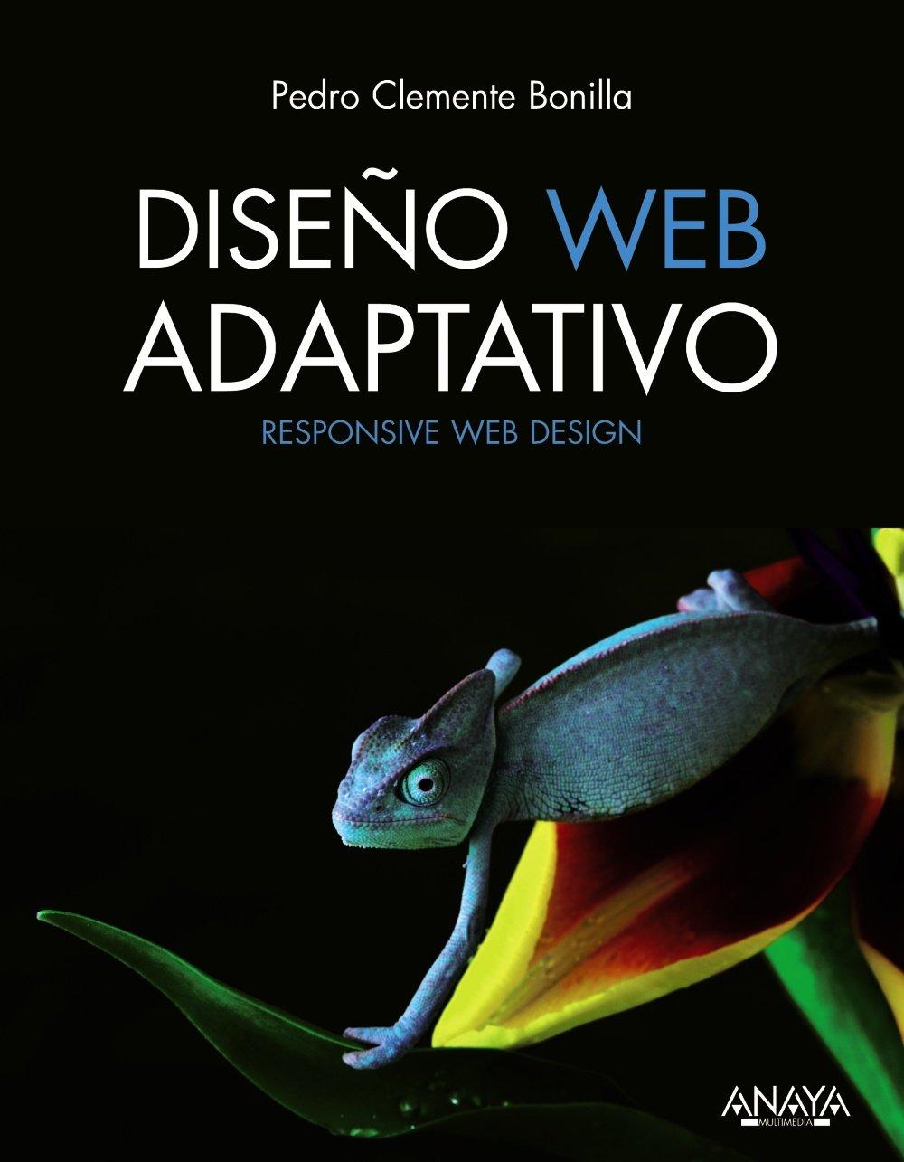 Diseño Web Adaptativo (Títulos Especiales) Tapa blanda – 11 oct 2013 Pedro Clemente Bonilla Anaya 844153389X Web - Design