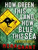 Front cover for the book How Green This Land, How Blue This Sea: A Newsflesh Novella by Mira Grant