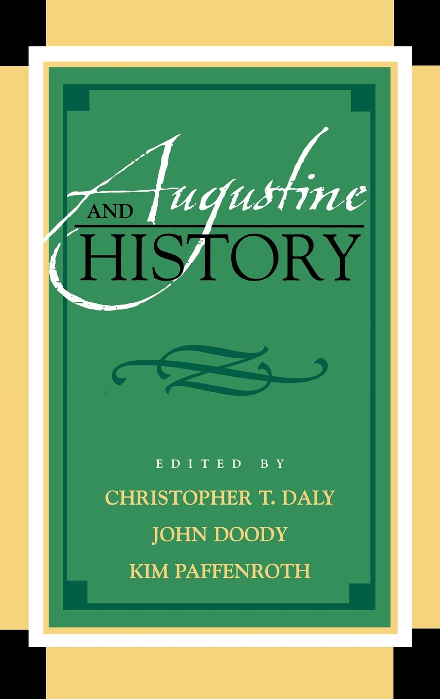 Augustine and History (Augustine in Conversation: Tradition and Innovation)