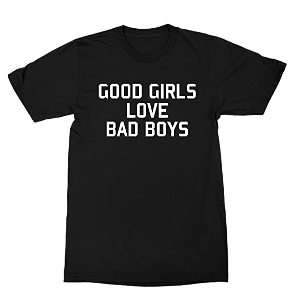 8ca83517 Image Unavailable. Image not available for. Color: Good Girls Love Bad Boys  Shirt