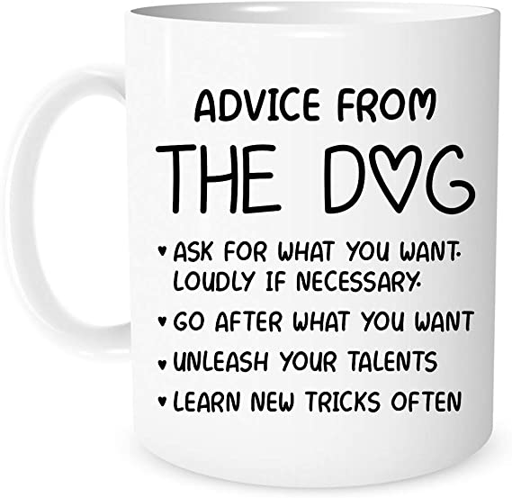 Advice From The Dog Coffee Dog Mug 11 Ounces | Funny Novelty Gifts | Ceramic Coffee Mug Best Birthday Gifts for Friends and Family with pets | Unique Dog Animal lovers gifts