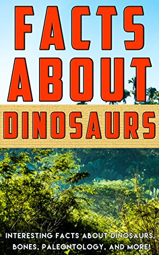 Dinosaurs Series Costume (Facts about Dinosaurs: Interesting Facts about Dinosaurs, Bones, Paleontology, and More! (Facts about Stuff Book 8))