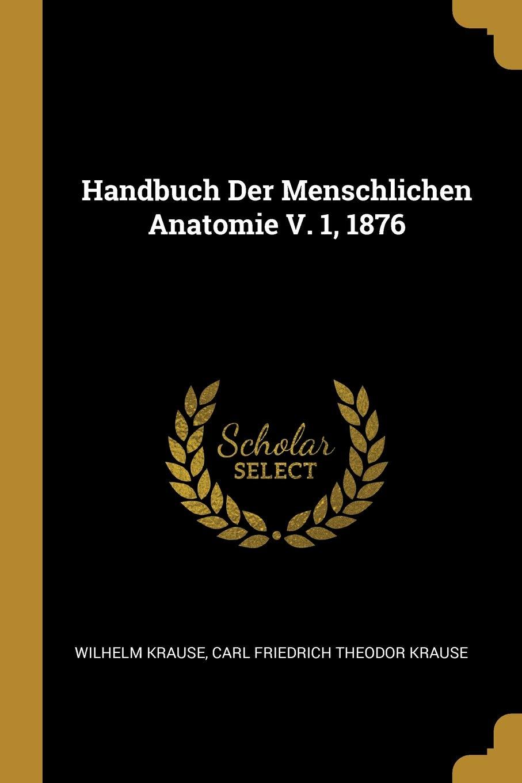 Handbuch Der Menschlichen Anatomie V. 1, 1876 (German Edition ...