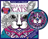 Wild About Cats Adult Coloring Book With Bonus Relaxation Music CD Included: Color With Music