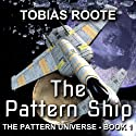 The Pattern Ship: The Pattern Universe, Book 1 Audiobook by Tobias Roote Narrated by Liam Owen