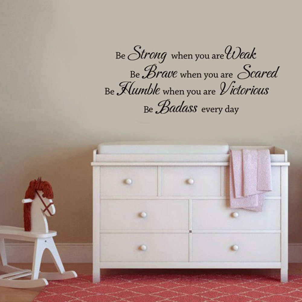 MairGwall Nursery Decor Be Strong When You Are Weak.Be Badass Every Day. Wall Sticker for Kid Bedroom,Playroom(Custom, 22'' h x57 w) by MairGwall