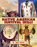 Native American Survival Skills, W. Ben Hunt, 1602397651