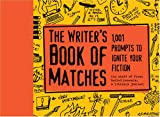 The Writer's Book of Matches: 1,001 Prompts to Ignite Your Fiction (Writers Digest)
