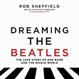 Dreaming the Beatles: A Love Story of One Band and the Whole World: Includes PDF