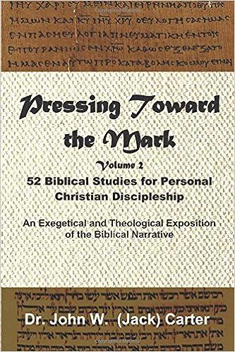Pressing Toward the Mark, Volume 2: 52 Biblical Studies for Personal Christian Discipleship: Dr. John W. (Jack) Carter: 9781983230349: Amazon.com: Books
