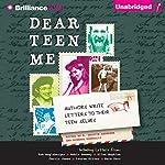 Dear Teen Me: Authors Write Letters to Their Teen Selves | Miranda Kenneally (editor),E. Kristin Anderson (editor)