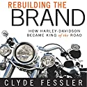 Rebuilding the Brand: How Harley-Davidson Became King of the Road Audiobook by Clyde Fessler Narrated by L. J. Ganser