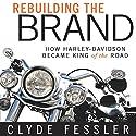 Rebuilding the Brand: How Harley-Davidson Became King of the Road Audiobook by Clyde Fessler Narrated by L. J. Ganser