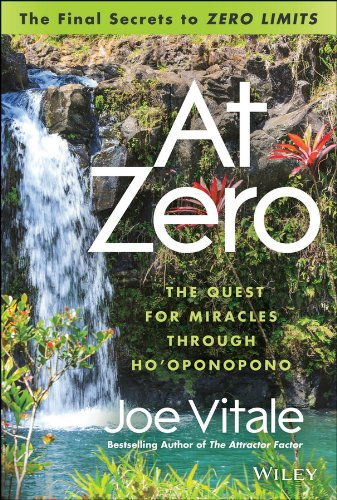 "Read Online At Zero: The Final Secrets to ""Zero Limits"" The Quest for Miracles Through Hooponopono pdf epub"