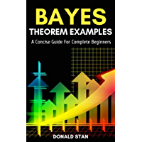 Bayes Theorem Examples: A Concise Guide for Complete Beginners (English Edition)