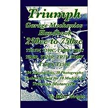 Triumph Garage Mechanics Handbook 250cc to 750cc: TR25W, T100C, T100R, TR6R, TR6C, T120R, TR7V, T140V, T150 & T150V