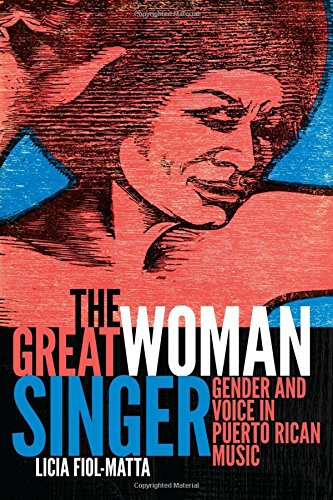 The Great Woman Singer: Gender and Voice in Puerto Rican Music (Refiguring American Music)