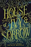 House of Ivy and Sorrow, Natalie Whipple, 0606350802