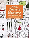 Alain Ducasse Nature: Simple, Healthy, and Good (Hardcover)