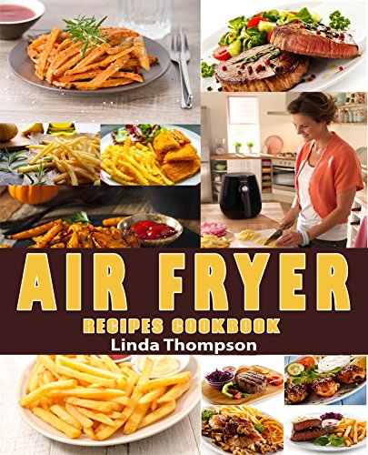 Air Fryer Recipes Cookbook: 365 Days Recipes to Fry, Bake, Grill, and Roast with Your Air Fryer. (No Bake Snacks For Kids To Make)