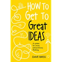 How To Have Good Ideas: A system for smart, extraordinary thinking