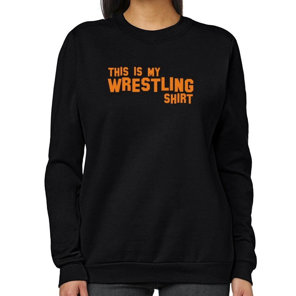 Teeburon THIS IS MY Wrestling SHIRT Women Sweatshirt