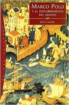 Marco Polo y El Descubrimiento del Mundo (Paidos Origenes)