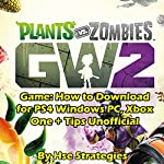 Plants Vs Zombies Garden Warfare 2 Game: How to Download for PS4, Windows PC, Xbox One + Tips Unofficial |  Hse Strategies
