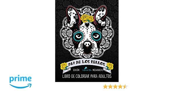 Dia De Los Perros Libro De Colorear Para Adultos: Fondo Negro: Edición medianoche: Un libro único para los amantes de los perros Día de los Muertos ...
