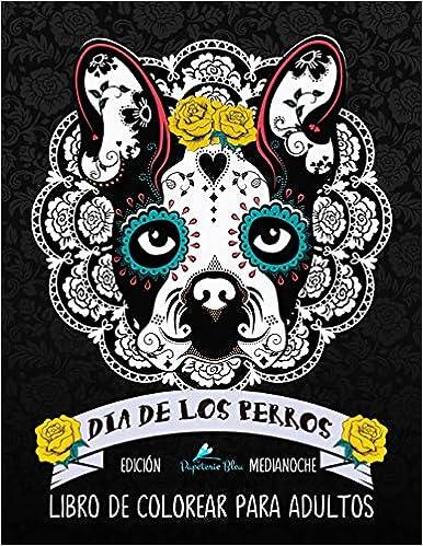 Dia De Los Perros Libro De Colorear Para Adultos: Fondo Negro: Edición Medianoche: Un Libro único Para Los Amantes De Los Perros Descargar ebooks PDF