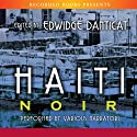 Haiti Noir Audiobook by Edwidge Danitcat Narrated by Robin Miles, Peter Jay Fernandez, Rachel Leslie