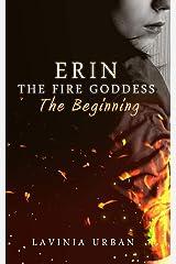 Erin The Fire Goddess:The Beginning: The Beginning Paperback