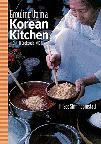 Growing up in a Korean Kitchen: A Cookbook by Hi Soo Shin Hepinstall