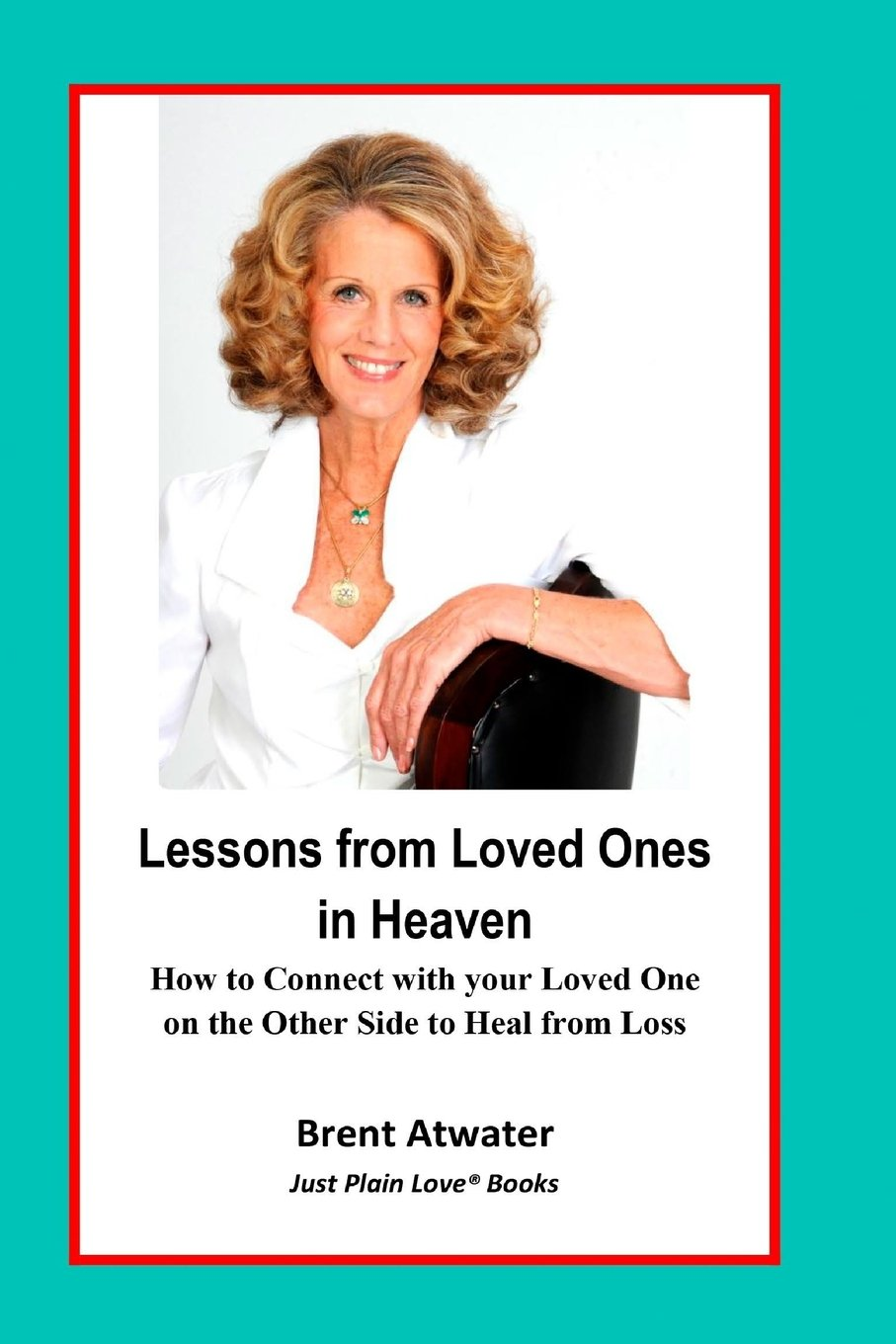 Download Lessons from Loved Ones in Heaven: How to Connect with your Loved One on the Other Side to Heal from Loss PDF
