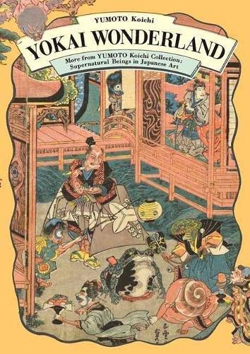 (Yokai Wonderland: More from YUMOTO Koichi Collection: Supernatural Beings in Japanese Art)