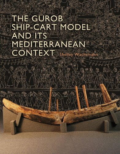 Download The Gurob Ship-Cart Model and Its Mediterranean Context: An Archaeological Find and Its Mediterranean Context (Ed Rachal Foundation Nautical Archaeology Series) Pdf