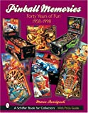 Pinball Memories: Forty Years of Fun, 1958-1998 (Schiffer Book for Collectors)