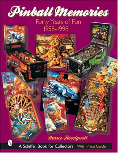 (Pinball Memories: Forty Years of Fun, 1958-1998 (Schiffer Book for Collectors))