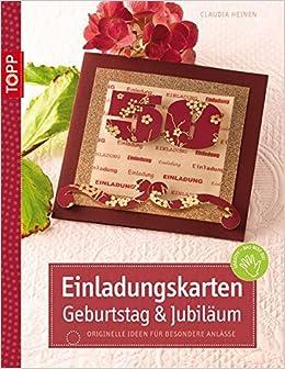 Einladungskarten Geburtstag U0026 Jubiläum: Originelle Ideen Für Besondere  Anlässe Kreativ.kompakt.: Amazon.de: Claudia Heinen: Bücher