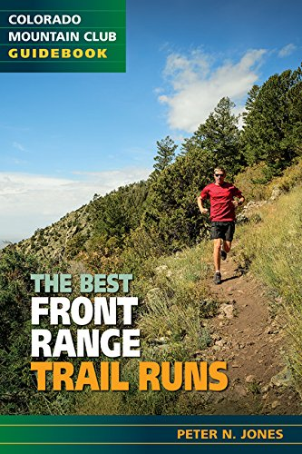 The Best Front Range Trail Runs by Colorado Mountain Club Press
