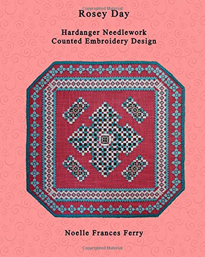 Rosey Day: Hardanger Needlework Counted Embroidery Design (Noelle Frances Designs) (Volume 12)