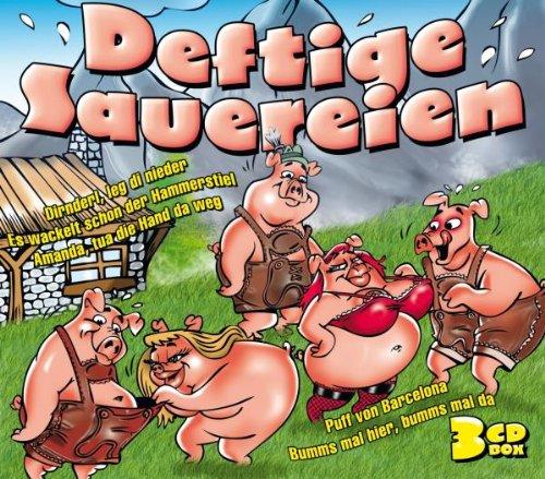 Deftige Sauereien - 42 freche & deftige Lieder (Puff von Barcelona, Dirnderl leg di nieder, Es wackelt schon der Hammerstiel...)