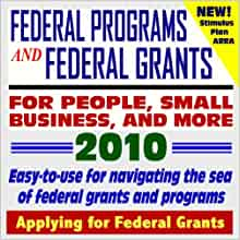 2010 Federal Programs, Money, and Grants for People, Small Business, Students, and More - Easy ...