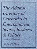 The Address Directory of Celebrities in Entertainment, Sports, Business and Politics, David R. Moore, 0966796128