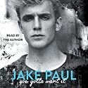 You Gotta Want It Audiobook by Jake Paul Narrated by Jake Paul