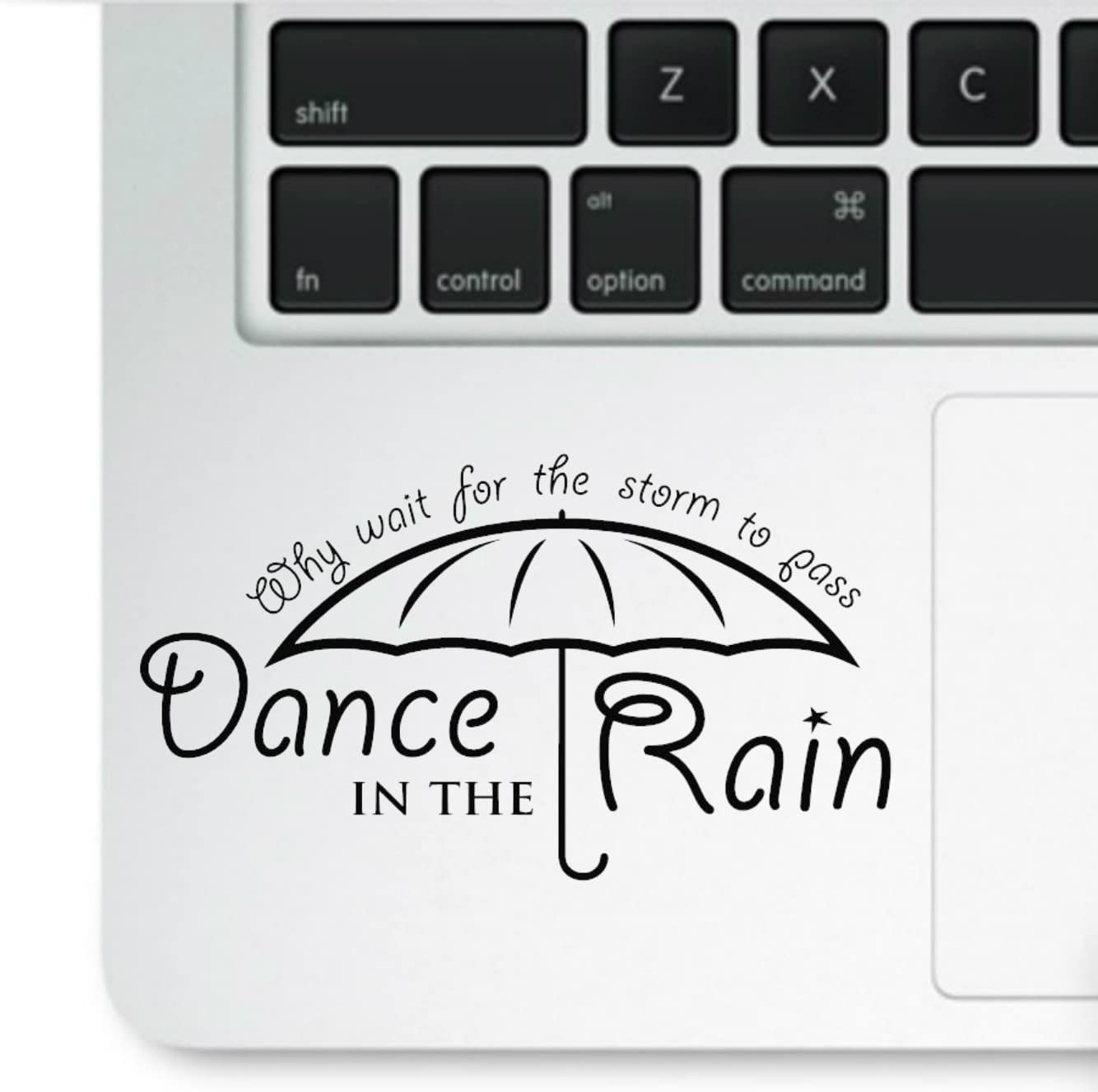 Life Quote Motivational - Why wait for the storm to pass, Learn to Dance in the Rain - Macbook Trackpad Decal Laptop Vinyl Sticker