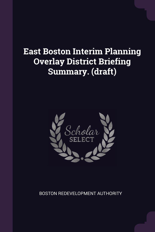 East Boston Interim Planning Overlay District Briefing Summary. (draft) ebook