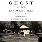 Ghost of the Innocent Man: A True Story of Trial and Redemption | Benjamin Rachlin