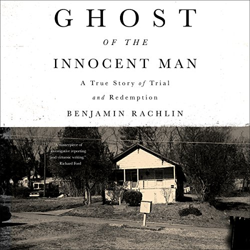 Ghost of the Innocent Man: A True Story of Trial and Redemption by Hachette Audio